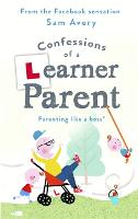 Confessions of a Learner Parent Parenting like a boss. (An inexperienced, slightly ineffectual boss.) by Sam Avery