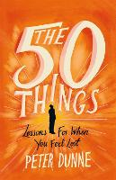 The 50 Things Lessons for When You Feel Lost by Peter Dunne