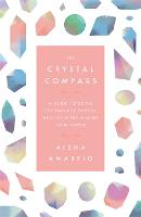 The Crystal Compass A guide to using crystals for energy, healing and reclaiming your power by Aisha Amarifo