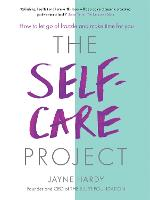 The Self-Care Project How to let go of frazzle and make time for you by Jayne Hardy
