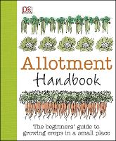 Allotment Handbook The Beginners' Guide to Growing Crops in a Small Place by Simon Akeroyd