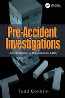 Pre-Accident Investigations An Introduction to Organizational Safety by Todd Conklin