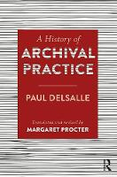 A History of Archival Practice by Paul Delsalle, Margaret Procter