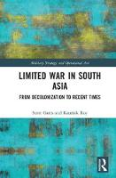 Limited War in South Asia From Decolonization to Recent Times by Professor Scott Gates, Dr. Kaushik Roy