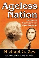 Ageless Nation The Quest for Superlongevity and Physical Perfection by Michael G. Zey
