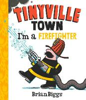 Tinyville Town: I'm a Firefighter by Brian Biggs