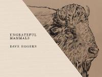 Ungrateful Mammals by Dave Eggers
