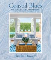 Coastal Blues Mrs. Howard's Guide to Decorating with the Colors of the Sea and Sky by Phoebe Howard
