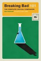 Breaking Bad 101 The Complete Critical Companion by Alan Sepinwall, Damon Lindelof