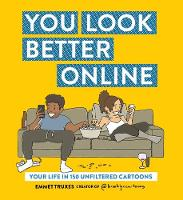 You Look Better Online Your Life in 150 Unfiltered Cartoons by Emmet Truxes