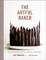 The Artful Baker Extraordinary Desserts From an Obsessive Home Baker by Cenk Sonmezsoy