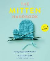 The Mitten Handbook Knitting Recipes to Make Your Own by Mary Scott Huff