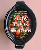 Slow Cook Modern 200 Recipes for the Way We Eat Today by Liana Krissoff, Rinne Allen
