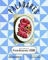 Paladares Recipes Inspired by the Private Restaurants of Cuba by Anya Von Bremzen, Megan Schlow