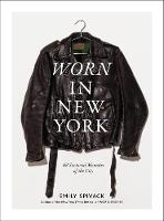 Worn in New York 68 Sartorial Memoirs of the City by Emily Spivack