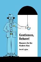 Gentlemen, Behave! Manners for the Modern Man by David Coggins