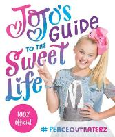 JoJo's Guide to the Sweet Life #PeaceOutHaterz by JoJo Siwa