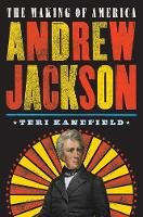 Andrew Jackson The Making of America by Teri Kanefield