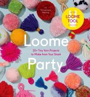 Loome Party 20+ Tiny Yarn Projects to Make from Your Stash by Vilasinee Bunnag