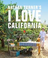 Nathan Turner's I Love California Design and Entertaining the West Coast Way by Nathan Turner