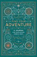 Find Your Adventure A Journal for Exploring Home & Away by Nicole LaRue