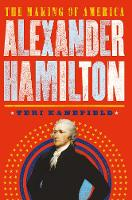 Alexander Hamilton The Making of America by Teri Kanefield