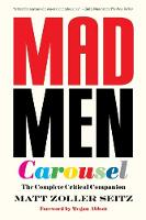 Mad Men Carousel (Paperback Edition) The Complete Critical Companion by Matt Zoller Seitz, Megan Abbott