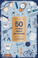 50 Things About My Father (Fill-in Gift Book) A Celebration by Abrams Noterie