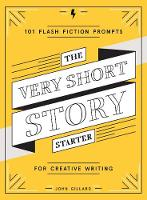The Very Short Story Starter 101 Flash Fiction Prompts for Creative Writing by John Gillard