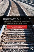 Railway Security Protecting Against Manmade and Natural Disasters by Richard R. (Pennsylvania State University, USA) Young, Gary A. (University of Massachusetts Lowell, USA) Gordon, Jeremy  Plant