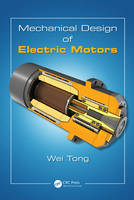 Mechanical Design of Electric Motors by Wei (Danaher Corp., Radford, Virginia, USA) Tong