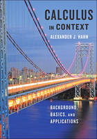 Calculus in Context Background, Basics, and Applications by Alexander J. (University of Notre Dame) Hahn