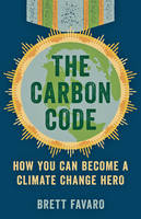 The Carbon Code How You Can Become a Climate Change Hero by Brett (Research Scientist, Liber Ero Fellow, Fisheries and Marine Institute of Memorial University) Favaro