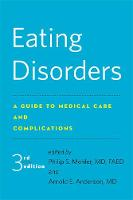 Eating Disorders A Guide to Medical Care and Complications by Philip S. (Chief of General Internal Medicine, Denver Health Medical Center) Mehler