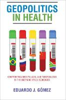Geopolitics in Health Confronting Obesity, AIDS, and Tuberculosis in the Emerging BRICS Economies by Eduardo J. Gomez