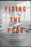 Fixing the Poor Eugenic Sterilization and Child Welfare in the Twentieth Century by Molly Ladd-Taylor