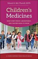 Children's Medicines What Every Parent, Grandparent, and Teacher Needs to Know by Edward A. (Professor of Pharmacy Practice, Drake University) Bell