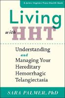 Living with HHT Understanding and Managing Your Hereditary Hemorrhagic Telangiectasia by Sara Palmer