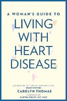 A Woman's Guide to Living with Heart Disease by Carolyn Thomas, Martha Gulati