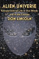 Alien Universe Extraterrestrial Life in Our Minds and in the Cosmos by Donald Lincoln