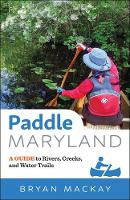 Paddle Maryland A Guide to Rivers, Creeks, and Water Trails by Bryan (UMBC) MacKay