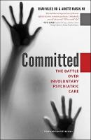 Committed The Battle over Involuntary Psychiatric Care by Dinah Miller, Annette Hanson, Pete Earley
