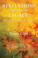 Revelations from the Light What I Learned about Life's Purposes by Nancy Clark