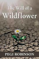 The Will of a Wildflower by Pegi Robinson