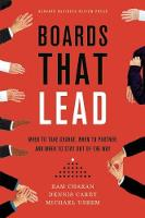 Boards That Lead When to Take Charge, When to Partner, and When to Stay Out of the Way by Ram Charan, Dennis Carey, Michael Useem
