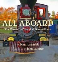 All Aboard: The Wonderful World Of Disney Trains by Dana Amandola