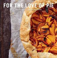 For the Love of Pie Sweet and Savory Recipes by Felipa Lopez, Cheryl Perry