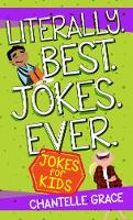 Literally. Best. Jokes. Ever: Jokes for Kids by Chantelle Grace