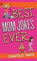 Best. Mom Jokes. Ever by Chantelle Grace