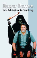 My Addiction to Smoking by Roger Perron